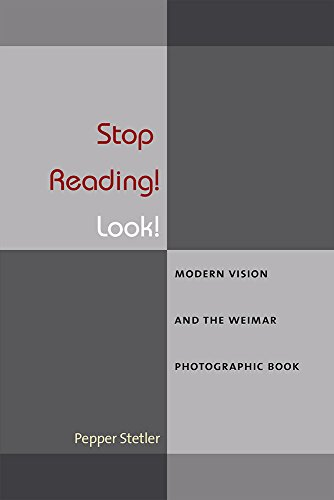 Stop Reading! Look!: Modern Vision and the Weimar Photographic Book (Hardcover): Pepper Stetler