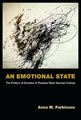 An Emotional State: The Politics of Emotion in Postwar West German Culture (Social History, Popular...