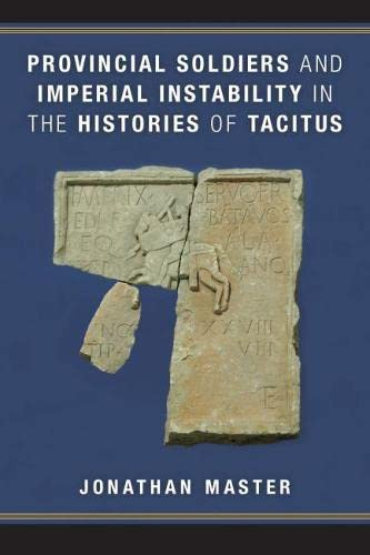 Provincial Soldiers and Imperial Instability in the Histories of Tacitus: Jonathan Master