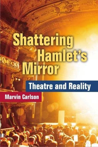 Shattering Hamlet's Mirror - Theatre and Reality: Carlson, Marvin