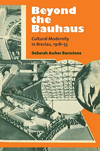 Beyond the Bauhaus: Cultural Modernity in Breslau, 1918-33 (Social History, Popular Culture, and ...