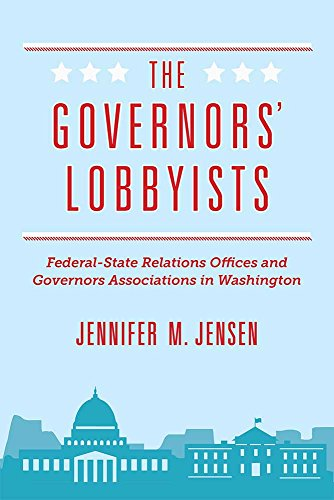 The Governors' Lobbyists: Federal-State Relations Offices and Governors Associations in ...
