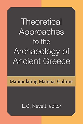 Theoretical Approaches to the Archaeology of Ancient Greece: Manipulating Material Culture: Lisa ...
