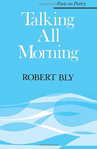 Talking All Morning (Poets on Poetry): Bly, Robert