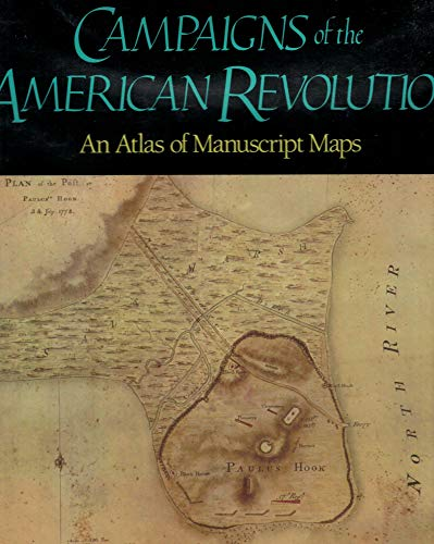 Campaigns of the American Revolution. An Atlas of Manuscript Maps
