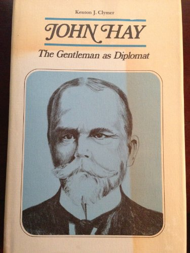 John Hay: The Gentleman as Diplomat