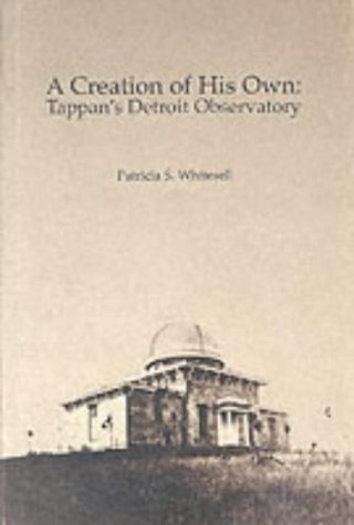 9780472590063: A Creation of His Own: Tappan's Detroit Observatory