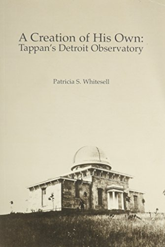 9780472590070: A Creation of His Own: Tappan's Detroit Observatory