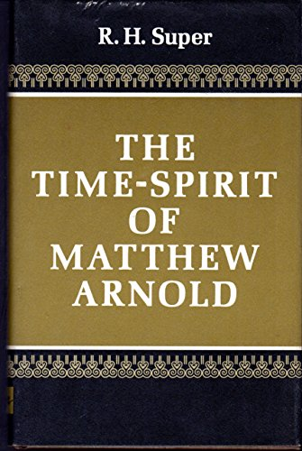 The Time-spirit Of Matthew Arnold: Super, R. H.