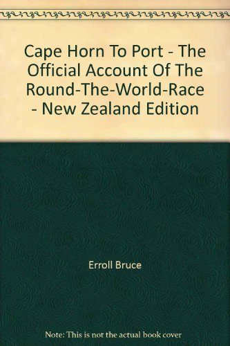 9780473000066: Cape Horn To Port - The Official Account Of The Round-The-World-Race - New Zealand Edition