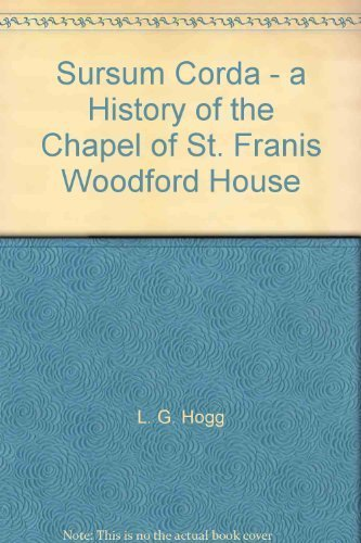 9780473000813: Sursum Corda - a History of the Chapel of St. Franis Woodford House