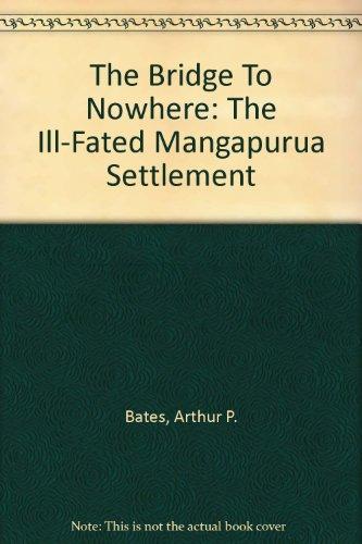 9780473000882: The Bridge To Nowhere: The Ill-Fated Mangapurua Settlement