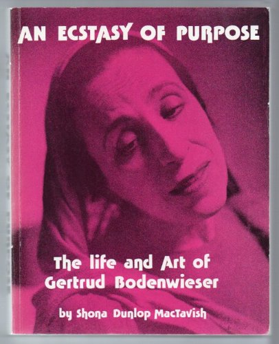 9780473004941: An ecstasy of purpose: The life and art of Gertrud Bodenwieser
