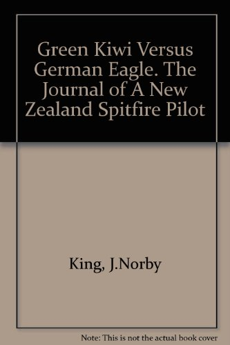9780473012106: Green Kiwi Versus German Eagle. The Journal of A New Zealand Spitfire Pilot