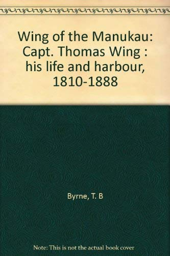 9780473012656: Wing of the Manukau: Capt. Thomas Wing : his life and harbour, 1810-1888