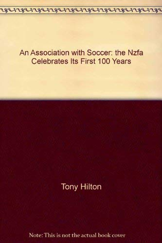 9780473012915: An Association With Soccer The NZFA celebrates its first 100 years