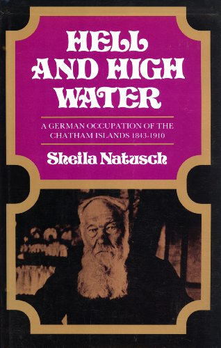 Hell and High Water: A German Occupation of the Chatham Islands, 1843-1910 (047301484X) by Natusch, Sheila
