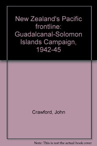 9780473015374: New Zealand's Pacific frontline: Guadalcanal-Solomon Islands Campaign, 1942-45