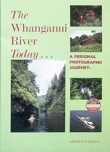 The Whanganui River today : a personal photographic journey: Bates, Arthur P.