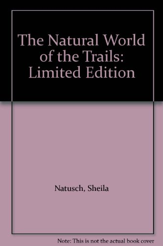 The Natural World of the Trails: Limited Edition (0473032147) by Natusch, Sheila