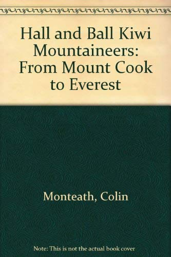 9780473041298: Hall and Ball Kiwi Mountaineers: From Mount Cook to Everest