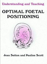 9780473041359: Understanding and Teaching Optimal Foetal Positioning - Revised (fetal)