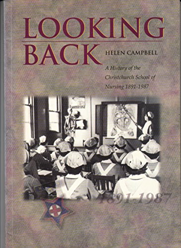 Looking Back: A History of the Christchurch School of Nursing 1891-1987: Campbell, Helen