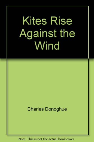9780473051891: Kites Rise Against the Wind - Positive And Powerful Ideas To Help You Unlock Your Potential