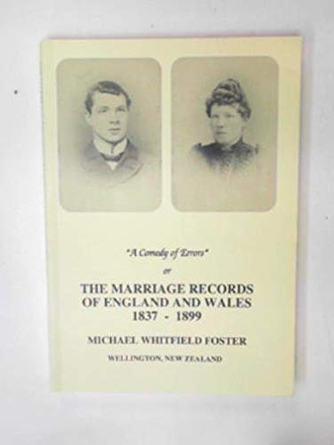 A comedy of errors or the marriage records of England and Wales 1837-1899 with 'A comedy of error...