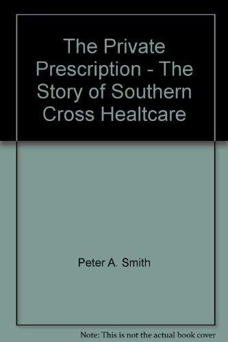9780473064693: The Private Prescription - The Story of Southern Cross Healtcare