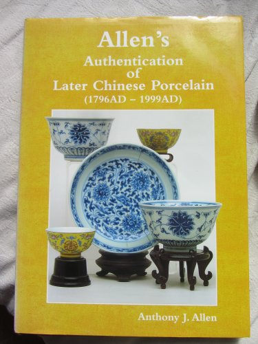 9780473065829: Allen's Authentication of Later Chinese Porcelain (1796AD-1999AD)