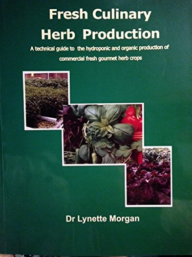 9780473081072: Fresh Culinary Herb Production: A Technical Guide to the Hydroponic and Organic Production of Commercial Fresh Gourmet Herb Crops