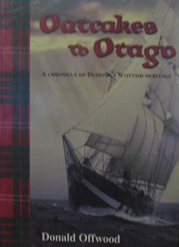 9780473092412: Oatcakes to Otago: A Chronicle of Dunedin's Scottish Heritage