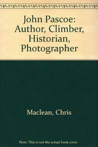 John Pascoe : Author, Climber, Historian, Photographer: Maclean, Chris and Jock Phillips