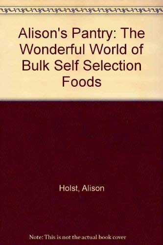 Alison's Pantry: The Wonderful World of Bulk Self Selection Foods (9780473097257) by Alison Holst; Hilary Wilson Hill