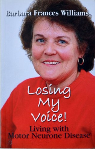 9780473124885: Losing My Voice! Living with Motor Neurone Disease