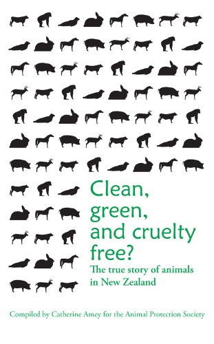 Clean, Green, and Cruelty Free? The True Story of Animals in New Zealand: Compiled by Catherine ...