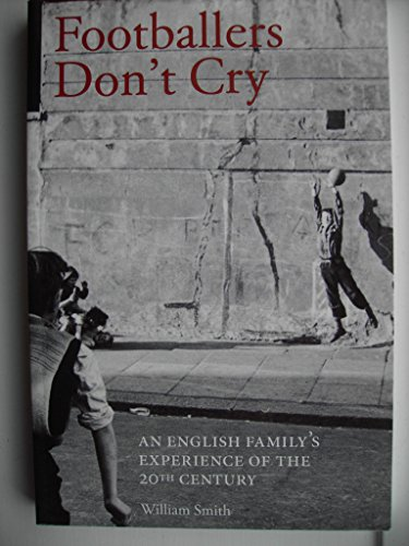 9780473151317: Footballers Don't Cry - An English Family's experience of the 20th Century