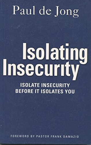 9780473153786: Isolating Insecurity: Isolate Insecurity Before it Isolates You