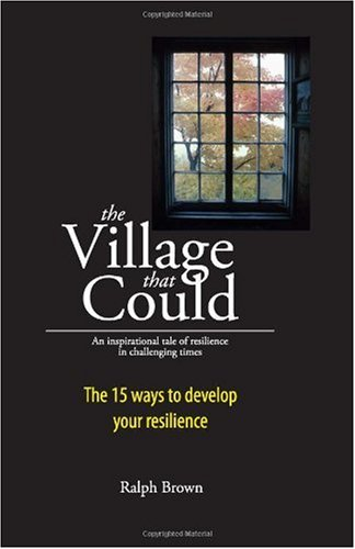 The Village That Could: An inspirational tale of resilience in challenging times (0473154528) by Ralph Brown