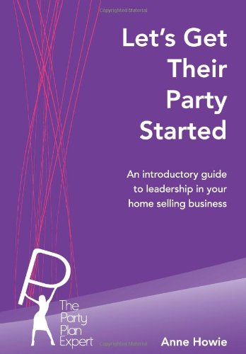 Let's Get Their Party Started: An introductory guide to leadership in your home selling ...