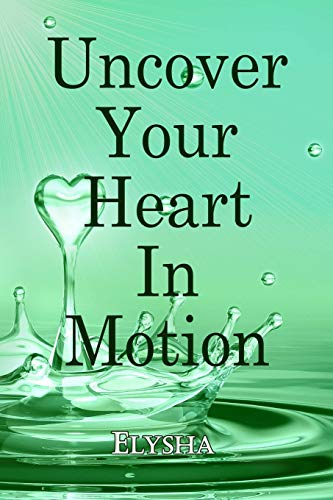Uncover Your Heart In Motion: Elysha