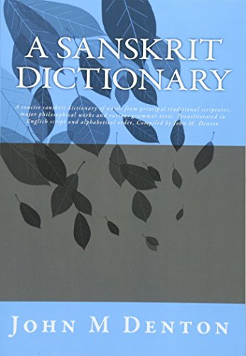 9780473183141: A Sanskrit Dictionary: A concise sanskrit dictionary of words from principal traditional scriptures, major philosophical works and various grammar ... order. Compiled by John M. Denton