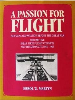 9780473203870: A Passion for Flight: New Zealand Aviation Before the Great War, Volume 1 Ideas, First Flight Attempts and the Aeronauts 1868-1909