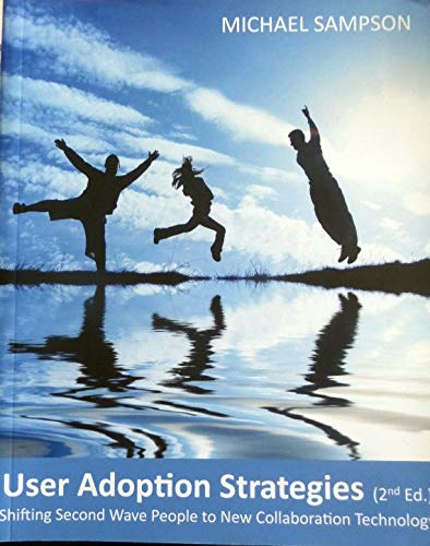 9780473211219: User Adoption Strategies; Shifting Second Wave People to New Collaboration Technology, 2nd Edition.