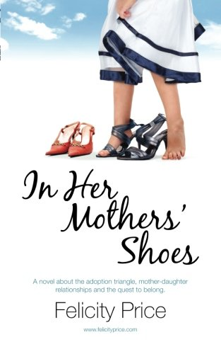 9780473219253: In Her Mothers' Shoes: A story of adoption and its emotional turmoil, of mother-daughter relationships, and of the adopted child's quest to fit in.