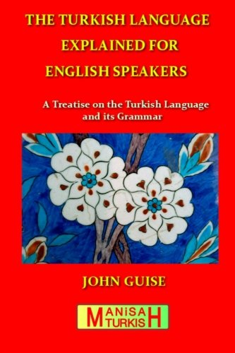 9780473265083: The Turkish Language Explained for English Speakers: A Treatise on the Turkish Language and its Grammar