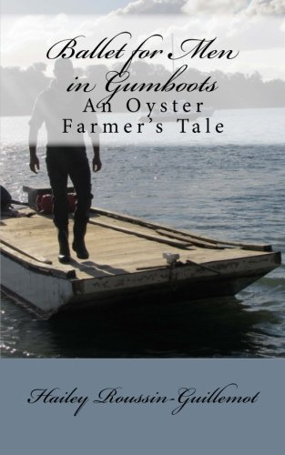 9780473317263: Ballet for Men in Gumboots: An Oyster Farmer's Tale