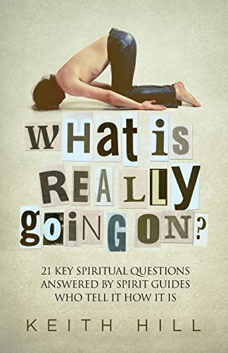 9780473318178: What Is Really Going On?: 21 Key Spiritual Questions Answered By Spirit Guides Who Tell It How It Is