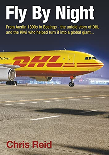 9780473327545: Fly by Night: From Austin 1300s to Boeings - The Untold Story of Dhl and the Kiwi Who Helped Turn It Into a Global Giant